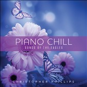 Christopher Phillips: Piano Chill: Songs of the Eagles *