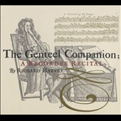 The Genteel Companion: A Recorder Recital with works by John Baston (1708-1739); Handel; William Croft; Jacob van Eyck (1590-1657); Vivaldi / Richard Harvey & Friends