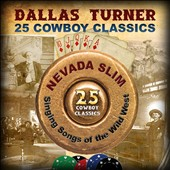 Dallas Turner: 25 Cowboy Classics: Nevada Slim - Signing Songs [Digipak]