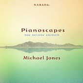 Michael Jones (New Age): Pianoscapes: The Deluxe Edition
