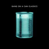 Bang on a Can: Bang on a Can Classics