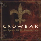 Crowbar (Metal): Lifesblood for the Downtrodden