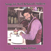 Barry Louis Polisar: Songs for Well Behaved Children