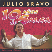 Julio Bravo: 10 Años de Salsa: Celebrating 10th Anniversary with Orquesta Salsabor