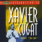 Xavier Cugat: A Proper Introduction to Xavier Cugat: Say