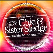 Chic/Sister Sledge: Good Times: The Very Best of the Hits and Remixes