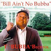 T Bubba Bechtol: Bill Ain't No Bubba