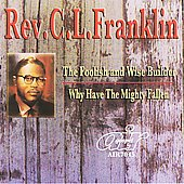 Rev. C.L. Franklin: Foolish and Wise Builder/Why Have Mighty Fallen
