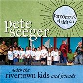 Rivertown Kids/Pete Seeger (Folk Singer): Tomorrow's Children