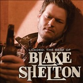 Blake Shelton: Loaded: The Best of Blake Shelton