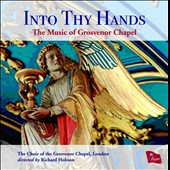 Into Thy Hands - Mozart, Tallis, White, Philips, Blow, et al.; Grosvenor Chapel Choir; Joseph Sentence, Richard Hobson, organ