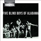 The Five Blind Boys of Alabama: Platinum Gospel: Five Blind Boys of Alabama