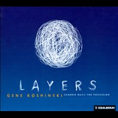 Layers: Chamber Music for Percussion / Gene Koshinski