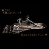 Eleven Short Stories / Erdem Helvacioglu, prepared piano