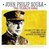 John Philip Sousa: The March King [Remastered]