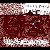 Charlie Parr: Keep Your Hands on the Plow