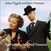 Jayne Freeman/Adam Piggott: The Firefly & The Half Diamond