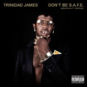 Trinidad James: Don't Be S.A.F.E. [PA]
