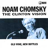 Noam Chomsky: Clinton Vision: Old Wine, New Bottles