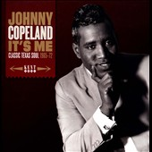 Johnny Copeland: It's Me: Classic Texas Soul 1965-72 *