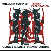 Hamid Drake/Conny Bauer/William Parker (Bass): Tender Exploration *