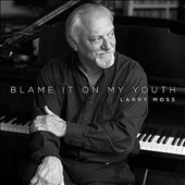 Larry Moss: Blame It on My Youth