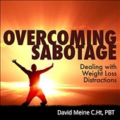 David Meine: Overcoming Sabotage: Dealing with Weight Loss Distractions