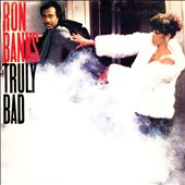 Ron Banks (Producer/Arranger)/Ron Banks (Dramatics): Truly Bad