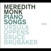 Meredith Monk: Piano Songs / Ursula Oppens, Bruce Brubaker