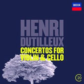 Henri Dutilleux: Concertos for Violin & Cello