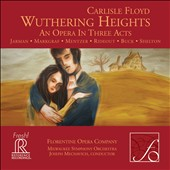 Carlisle Floyd (b.1926): Wuthering Heights / Florentine Opera Company. Joseph Mechavich, Milwaukee Symphony Orchestra [World Premiere Recording]