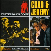 Chad & Jeremy: Yesterday's Gone: The Complete Ember/World Artists Recordings *