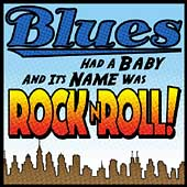 Various Artists: Blues Had a Baby: And Its Name Was Rock & Roll