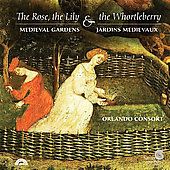The Rose, the Lily & the Whortleberry - Medieval Gardens / Orlando Consort