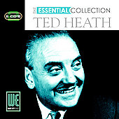 Ted Heath: The Essential Collection