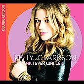 Kelly Clarkson: All I Ever Wanted (Deluxe Edition)