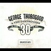 George Thorogood (Vocals/Guitar): Greatest Hits: 30 Years of Rock [Digipak]