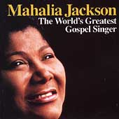 Mahalia Jackson: The World's Greatest Gospel Singer
