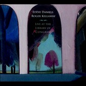 Eddie Daniels/Roger Kellaway: Live At the Library of Congress [Digipak]