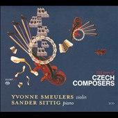 135 Years of Czech Composers - Smetana, Fibich, Novacek, Janacek, Schulhoff, Suk et al. / Yvonne Smeulers, violin; Sander Sittig, piano