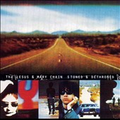The Jesus and Mary Chain: Stoned & Dethroned [Expanded Edition] [Box]