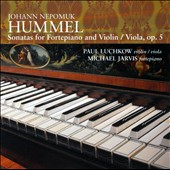 Hummel: Sonatas for Piano and Violin / Viola, Op. 5 / Paul Luchkow, violin, viola; Michael Jarvis, piano