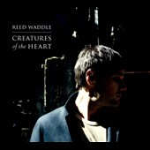 Reed Waddle: Creatures of the Heart [Digipak]