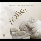 Folie - works by Marin Marais / Mikhail Tolpygo, viola; Manuel Gonzalez, piano