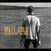 Matt Gold: Drown Before You Swim