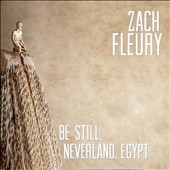 Zach Fleury: Be Still, Neverland, Egypt