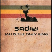 Sadiki: Jah Is the Only King