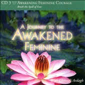 Chameli Ardagh: Awakening Feminine Courage: A Journey To The Awakened Feminine