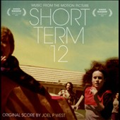 Joel P. West: Short Term 12 [Original Motion Picture Soundtrack]