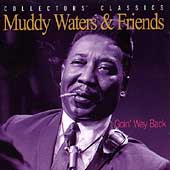 Muddy Waters: Goin' Way Back